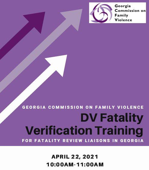 Image contains three arrows pointing to the GCFV logo on a field of purple with the text Georgia Commission on Family Violence DV Fatality Verification Training for fatality review liaisons in Georgia. April 22, 2021 10:00AM-11:00AM